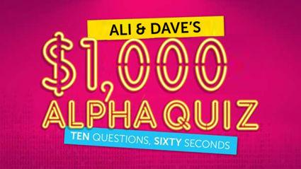 Ali & Dave's $1,000 ALPHA Quiz!