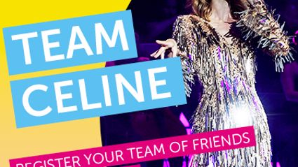 Team for Celine: Win tickets to see Celine Dion!