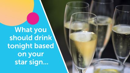 What you should drink tonight based on your star sign...