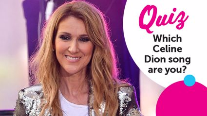 QUIZ: Which Celine Dion song are you?